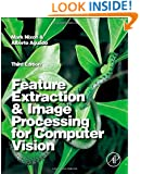 Feature Extraction & Image Processing for Computer Vision, Third Edition