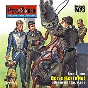 Berserker in Not (Perry Rhodan 2423) Hörbuch
