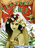 img - for Century Girl: 100 Years in the Life of Doris Eaton Travis Last Living Star of the Ziegfeld Follies by Lauren Redniss (2006-12-12) book / textbook / text book