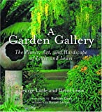 A Garden Gallery: The Plants, Art, and Hardscape of Little and Lewis (0881926728) by Little, George