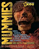 Mummies: Dried, Tanned, Sealed, Drained, Frozen, Embalmed, Stuffed, Wrapped, and Smoked...and We're Dead Serious (National Geographic Kids) (1426306954) by Sloan, Christopher