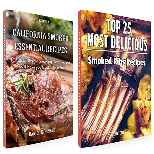 Smoker Recipes Book Bundle: TOP 25 California Smoking Meat Recipes + Most Delicious Smoked Ribs Recipes that Will Make you Cook Like a Pro (DH Kitchen 112) by Daniel Hinkle, Marvin Delgado, Ralph Replogle