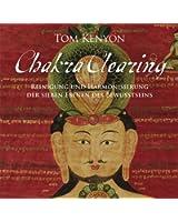 Chakra Clearing. Reinigung und Harmonisierung der sieben Bewusstseinsebenen