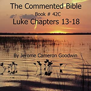 The Commented Bible: Book 42C - Luke | [Jerome Cameron Goodwin]