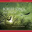 Border Songs Audiobook by Jim Lynch Narrated by Richard Poe