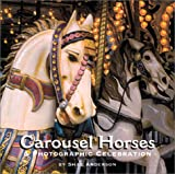Carousel Horses: A Photographic Celebration