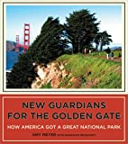New Guardians for the Golden Gate: How America Got a Great National Park