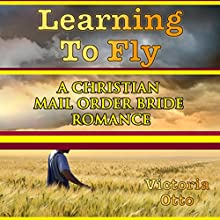 Learning to Fly: A Christian Mail Order Bride Romance (       UNABRIDGED) by Victoria Otto Narrated by Joe Smith