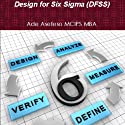 Design For Six Sigma (DFSS) (       UNABRIDGED) by Ade Asefeso Mcips Mba Narrated by Brian Daniel Young