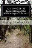 A History of the Inquisition of the Middle Ages Volume I: [In Three Volumes]