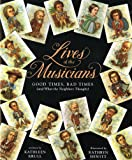 Lives Of The Musicians: Good Times, Bad Times (And What The Neighbors Thought) (Turtleback School & Library Binding Edition) (0613538293) by Krull, Kathleen