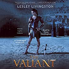 The Valiant Audiobook by Lesley Livingston Narrated by Fiona Hardingham