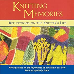 Knitting Memories: Reflections on the Knitter's Life | [Lela Nargi]