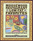 Moosewood Restaurant Low-Fat Favorites: Flavorful Recipes for Healthful Meals (051770210X) by Moosewood Collective