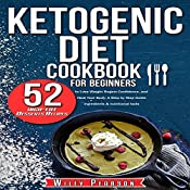 Ketogenic Diet Cookbook for Beginners: Ketogenic Diet Cookbook: 52 High-Fat Desserts Recipes to Lose Weight, Regain Confidence, and Heal Your Body, A Step ... Step Guide - Ingredients & Nutritional Facts | [Wiley Pearson]