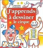 echange, troc Philippe Legendre - J'apprends à dessiner le cirque