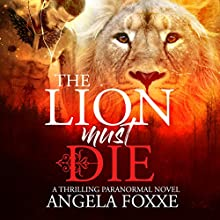 The Lion Must Die: A Sexy Paranormal Thriller Audiobook by Angela Foxxe Narrated by Frankie Daniels
