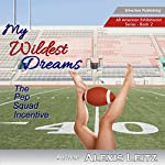 My Wildest Dreams: The Pep Squad Incentive: All American Exhibitionist, Book 2 | Alexis Leitz