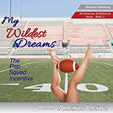 My Wildest Dreams: The Pep Squad Incentive: All American Exhibitionist, Book 2 (       UNABRIDGED) by Alexis Leitz Narrated by Evonya Queen