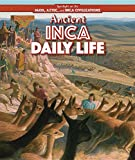 img - for Ancient Inca Daily Life (Spotlight on the Maya, Aztec, and Inca Civilizations) book / textbook / text book