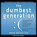The Dumbest Generation: How the Digital Age Stupefies Young Americans and Jeopardizes Our Future (Or, Don't Trust Anyone Under 30) (       UNABRIDGED) by Mark Bauerlein Narrated by Danny Campbell