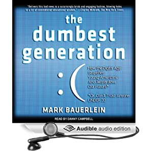 an argument against the claim of mark bauerlein on the dumbest generation 'the dumbest generation' by mark bauerlein as of 2008, the 49-year-old professor of english at emory university writes in the dumbest generation.