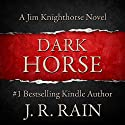 Dark Horse: Jim Knighthorse, Book 1 Audiobook by J. R. Rain Narrated by Jason Starr