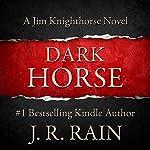 Dark Horse: Jim Knighthorse, Book 1 | J. R. Rain