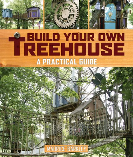 Build Your Own Treehouse: A Practical Guide - Sterling - 1402737777 - ISBN:1402737777