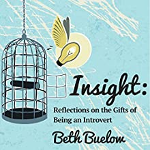 Insight: Reflections on the Gifts of Being an Introvert (       UNABRIDGED) by Beth L. Buelow Narrated by Beth L. Buelow
