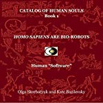 Homo Sapiens Are Bio-Robots: Human 'Software': Catalog of Human Souls, Book 1 | Olga Skorbatyuk,Kate Bazilevsky