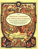 The Original Canadian City Dwellers Almanac: Facts, Rants, Anecdotes and Unsupported Assertions for