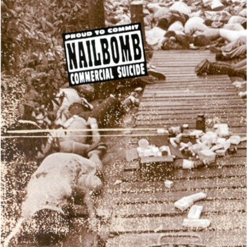 Proud To Commit Commercial Suicide by Nailbomb (1995-09-11)
