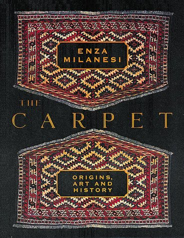 The Carpet: Origins, Art and History, by Enza Milanesi