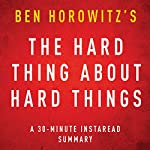 The Hard Thing about Hard Things by Ben Horowitz: A 30-minute Instaread Chapter by Chapter Summary |  InstaRead Summaries