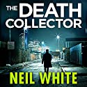 The Death Collector (       UNABRIDGED) by Neil White Narrated by Mike Rogers