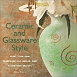 cover of Ceramic and Glassware Style: Paint Your Own Tableware, Glassware, and Decorative Objects