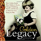 Golden Legacy: How Golden Books Won Children's Hearts, Changed Publishing Forever, and Became An American Icon Along the Way (Deluxe Golden Book)