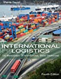 img - for International Logistics: The Management of International Trade Operations 4th edition by Pierre A. David (2013) Paperback book / textbook / text book