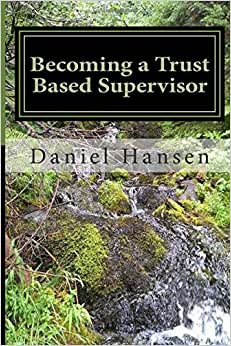 Becoming A Trust Based Supervisor: Managment Training (Management Through My Life) (Volume 1)