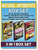 Natural Antibiotics Box Set: 45+ of the Most Powerful Natural Antibiotics That Can Help You Reduce Your Stress Level, Kills Pathogens and Bacterial Infections ... Natural Antibiotics books, Antibiotics)
