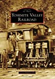img - for Yosemite Valley Railroad (Images of Rail) by Radanovich, Leroy (2010) Paperback book / textbook / text book
