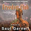 Freedom Club (       UNABRIDGED) by Saul Garnell Narrated by Fred Wolinsky