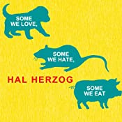 Some We Love, Some We Hate, Some We Eat: Why It's So Hard to Think Straight About Animals | [Hal Herzog]