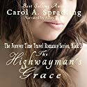 The Highwayman's Grace: The Forever Time Travel Romance Series, Book 3 (       UNABRIDGED) by Carol A. Spradling Narrated by Arley Tapirian