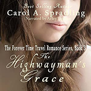 The Highwayman's Grace: The Forever Time Travel Romance Series, Book 3 | [Carol A. Spradling]