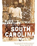 South Carolina Slave Narratives: Slave Narratives from the Federal Writers' Project 1936-1938