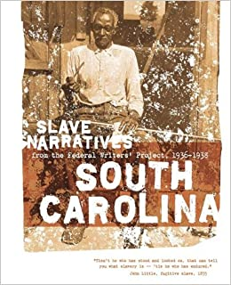 South Carolina Slave Narratives: Slave Narratives from the Federal