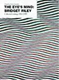 The Eyes Mind: Bridget Riley - Collected Writings, 1965-99