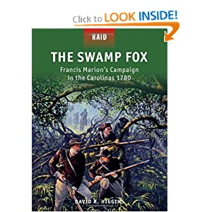 The Swamp Fox - Francis Marion's Campaign in the Carolinas 1780 (Raid) by David R. Higgins